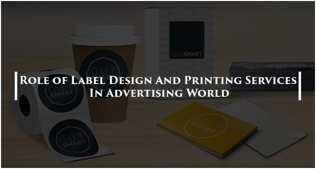 Role of Label Design and Printing Services in Advertising World